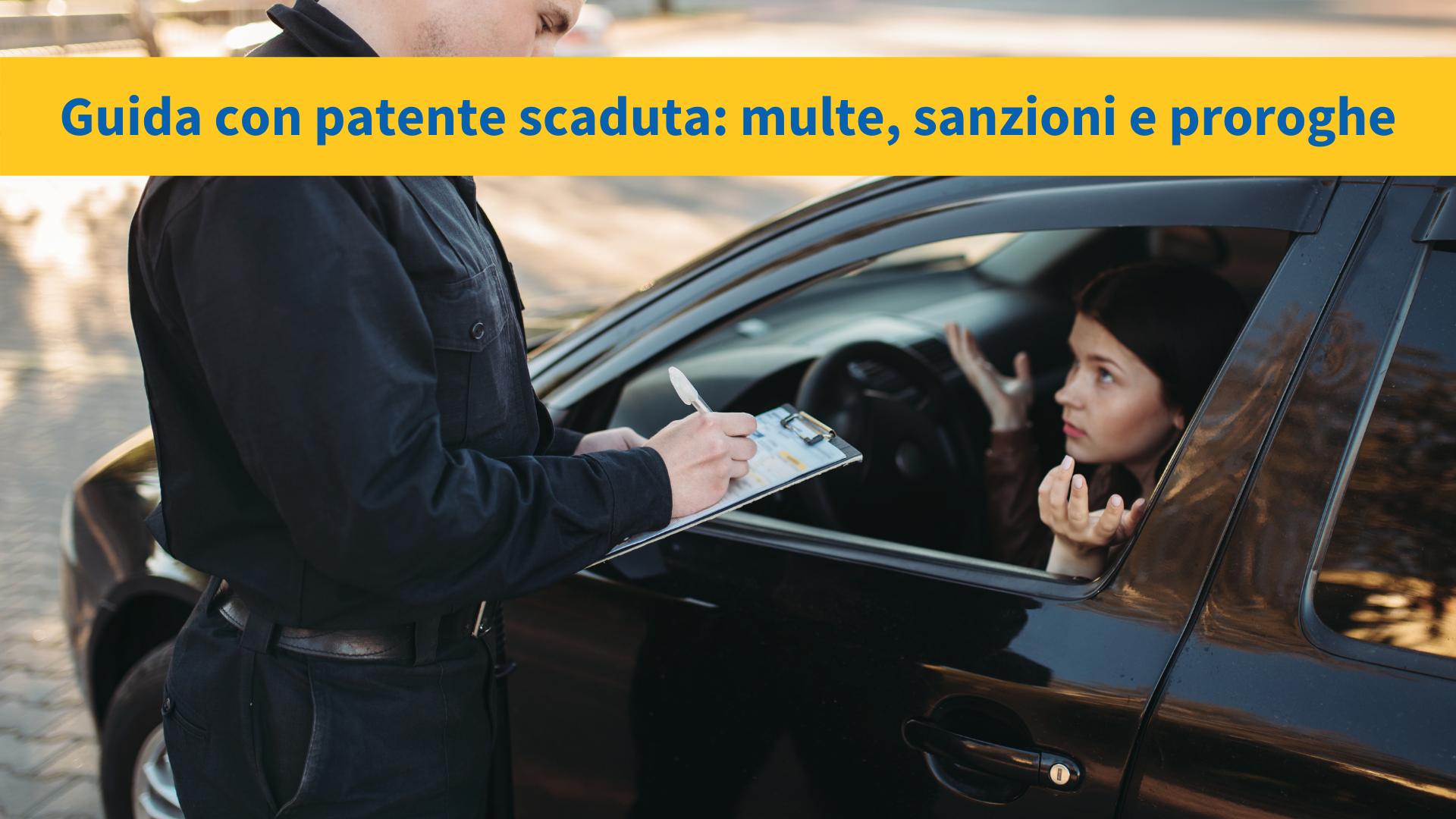 Guida con patente scaduta: multe, sanzioni e proroghe
