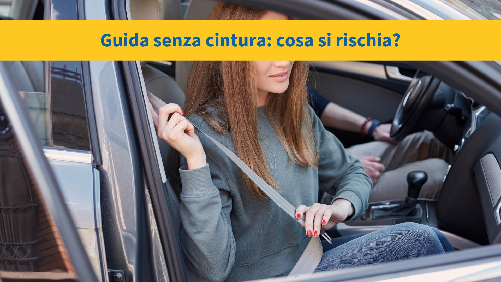 Guida senza cintura: cosa si rischia?